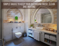 Simple Hacks To Keep Your Bathroom Fresh, Clean And Inviting