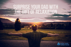 Surprise Your Dad With The Gift Of Relaxation