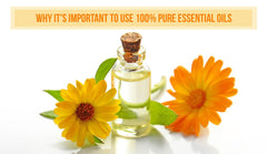 Why It's Important To Use 100% Pure Essential Oils