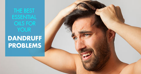 The best essential oils for your dandruff problems