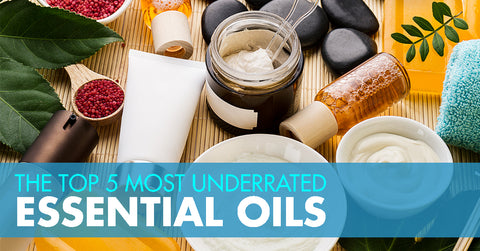 The Top 5 Most Underrated Essential Oils