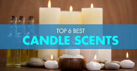 top 6 best candle scents