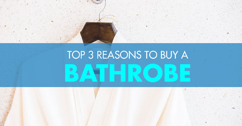 top 3 reasons to buy a bathrobe