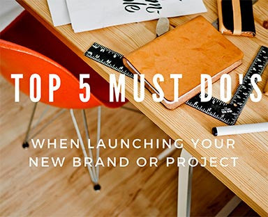 Top 5 Must Do's When Launching Your Next Brand or Project