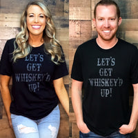 LET'S GET WHISKEY'D UP! Tee