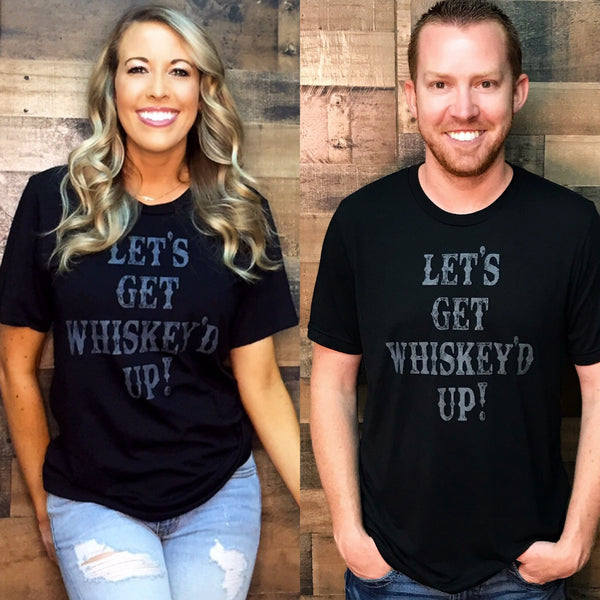 """LET'S GET WHISKEY'D UP!"" Unisex Tee"