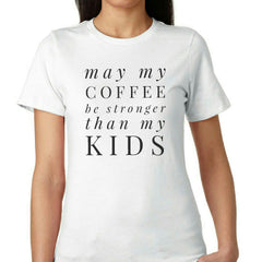 May My Coffee Be Stronger Than My KIDS