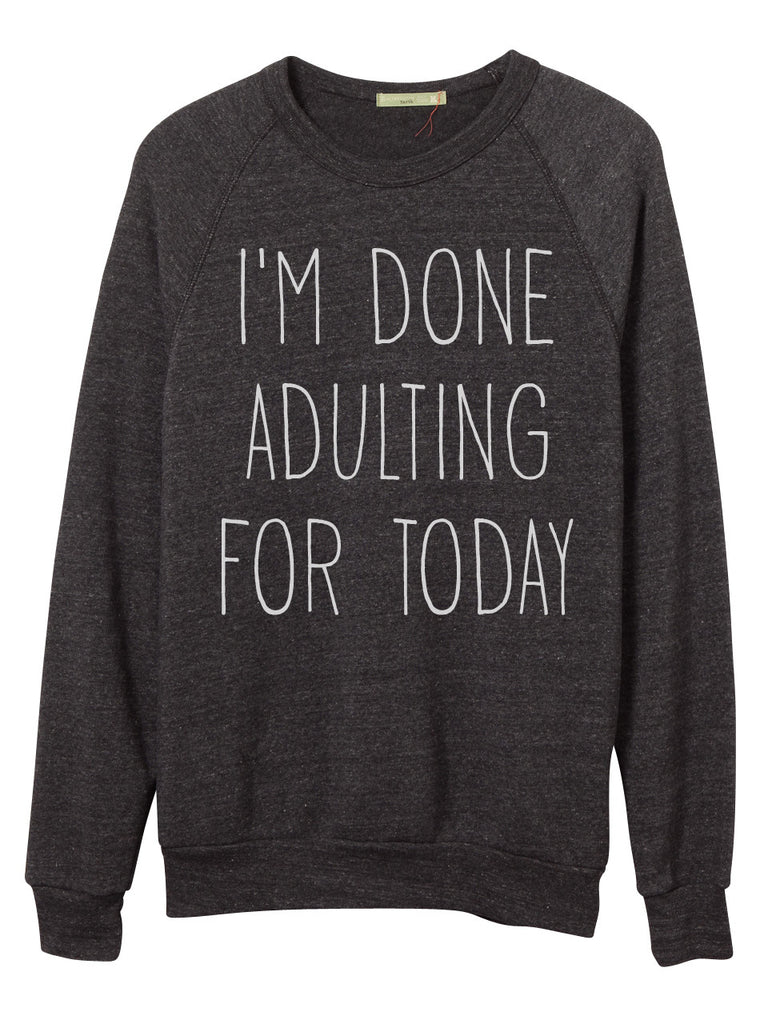 I'm done adulting unisex vintage inspired crew neck pullover