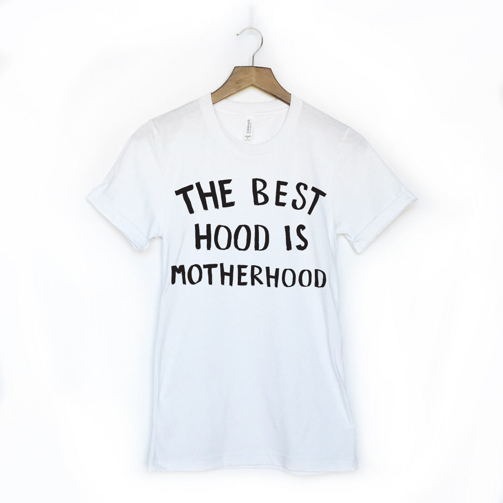 The Best Hood is Motherhood