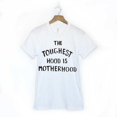 The Toughest Hood is Motherhood