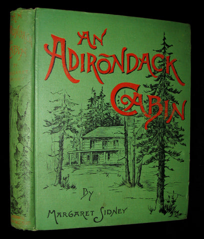 1890 Rare 1stED Book ~ An Adirondack Cabin: :A Family Story. Telling of Journeying by Lake and Mountain, and Idyllic Days in the Heart of the Wilderness by Margaret Sidney