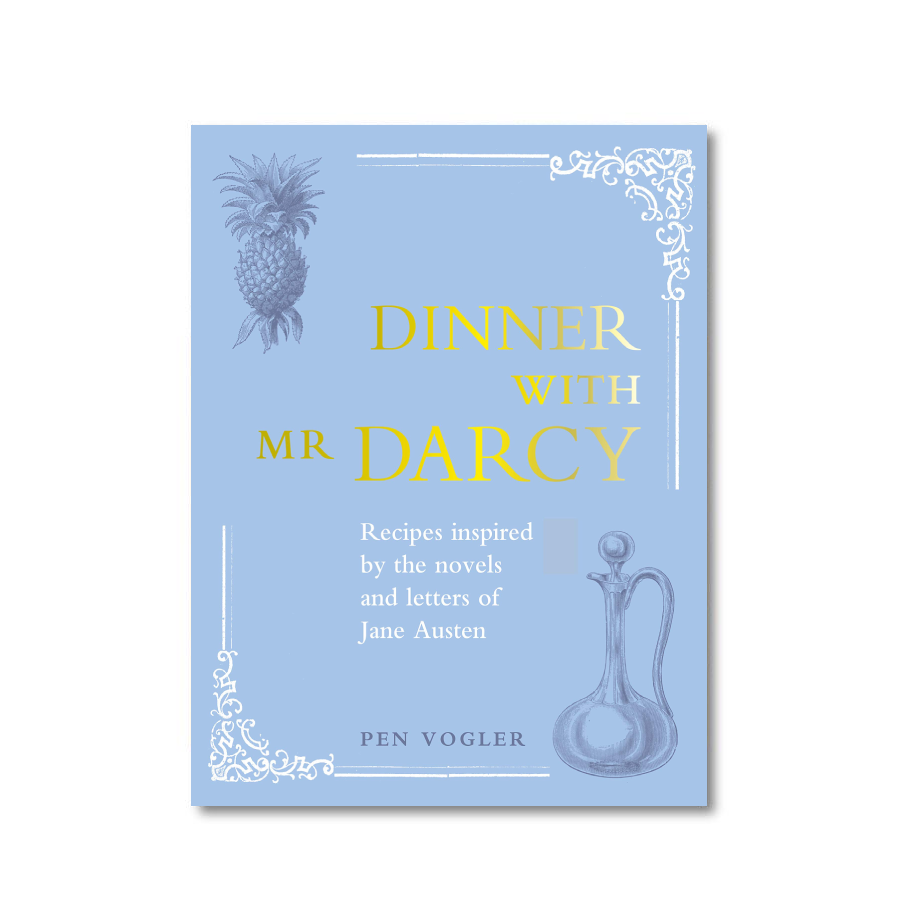 Dinner with Mr Darcy: Recipes inspired by the novels and letters of Jane Austen
