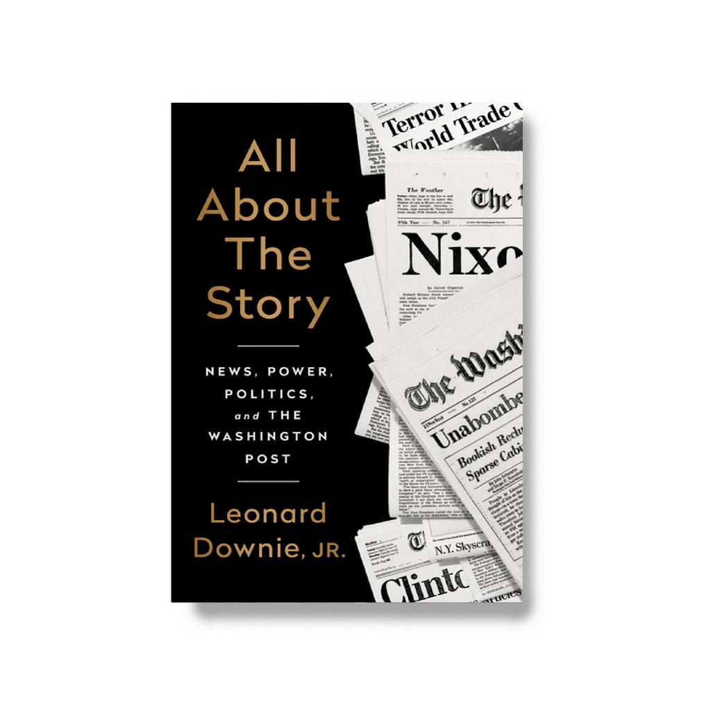 Pre-Order: All About the Story: News, Power, Politics, and the Washington Post
