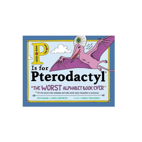 P Is for Pterodactyl: The Worst Alphabet Book Ever