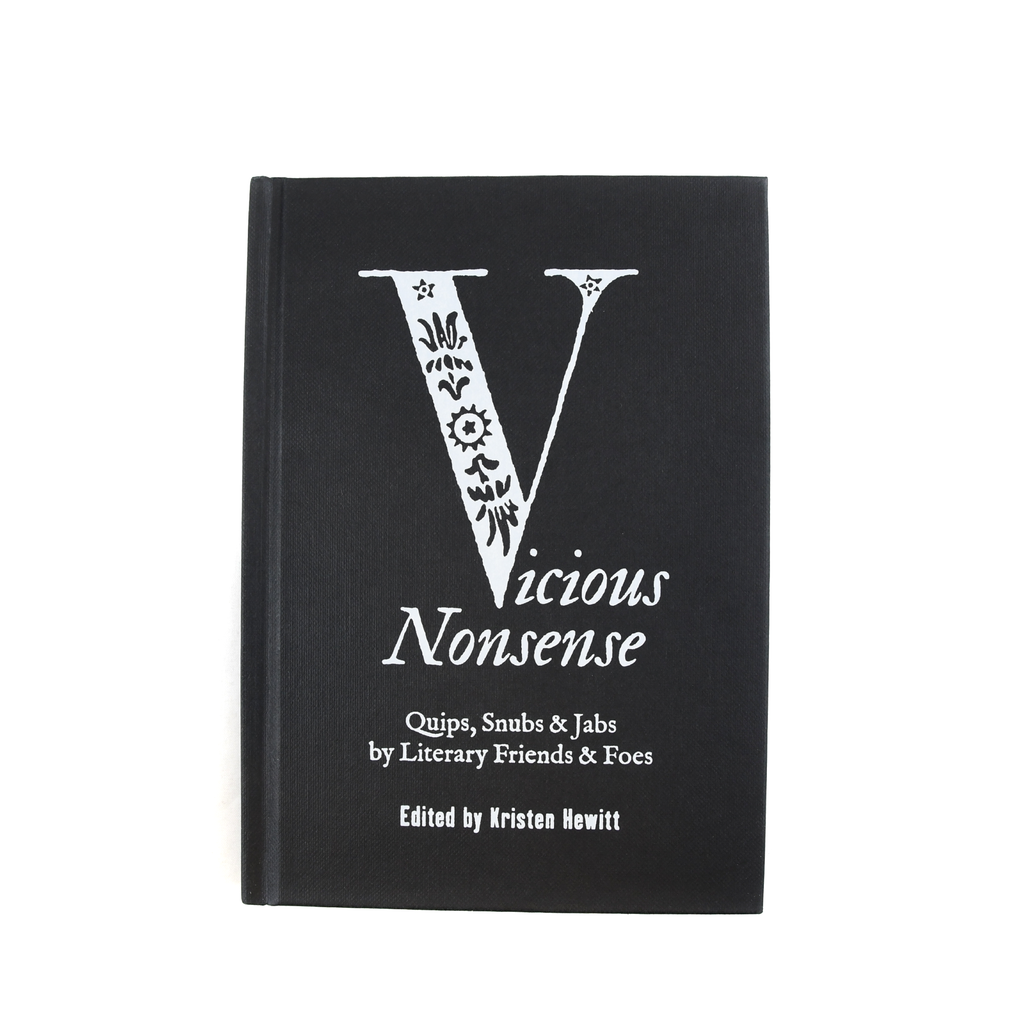 Vicious Nonsense: Quips, Snubs & Jabs by Literary Friends & Foes