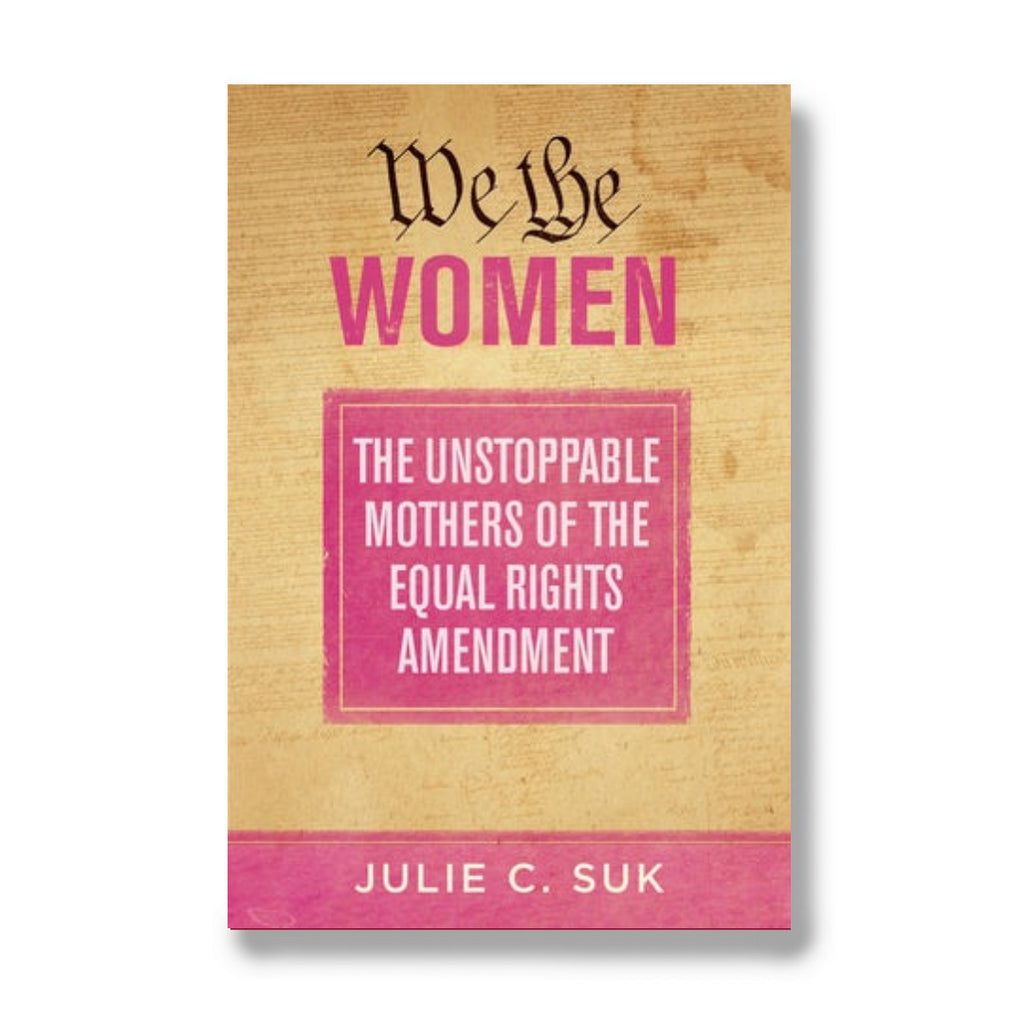 We The Women: The Unstoppable Mothers of the Equal Rights Amendment