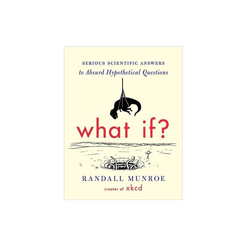 What If? Serious Scientific Answers to Absurd Hypothetical Questions - The New York Public Library Shop