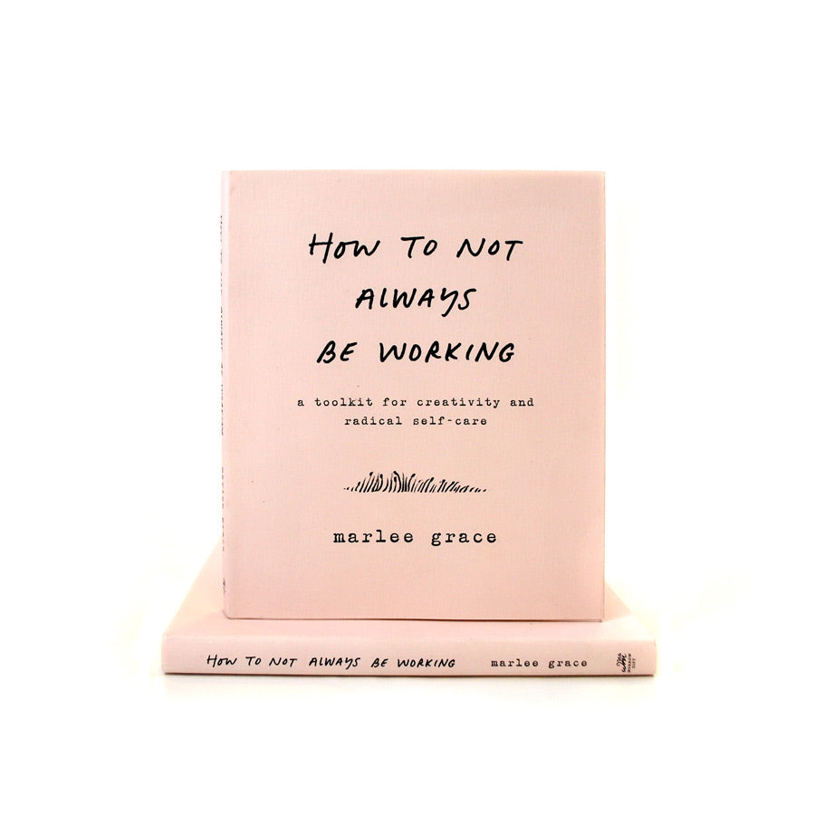 How To Not Always Be Working: A Toolkit for Creativity and Radical Self-Care - The New York Public Library Shop