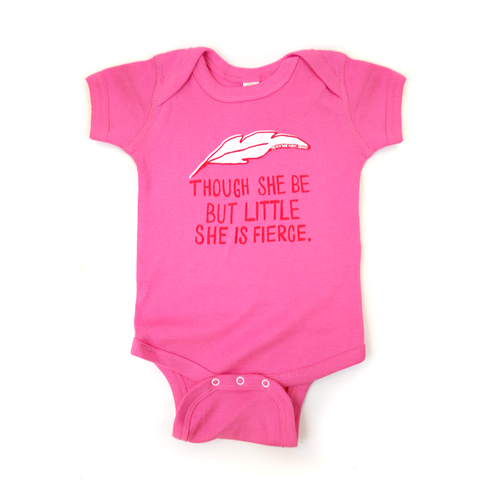"Hot pink, baby onesie. The item has the quote ""Though she be but little she is fierce"" by Shakespeare with a white feather on top."