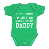 You Think I'm Cute You Should See My Daddy Baby Clothes Bodysuit 0 12
