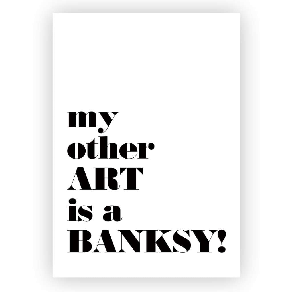 'My Other Art is a Banksy' Print
