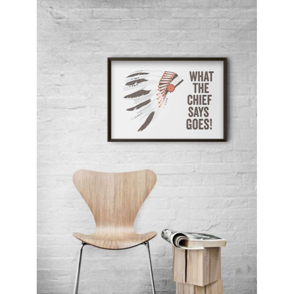 What The Chief Says Goes!, by Black & Type. Australian Art Prints. Green Door Decor.  www.greendoordecor.com.au