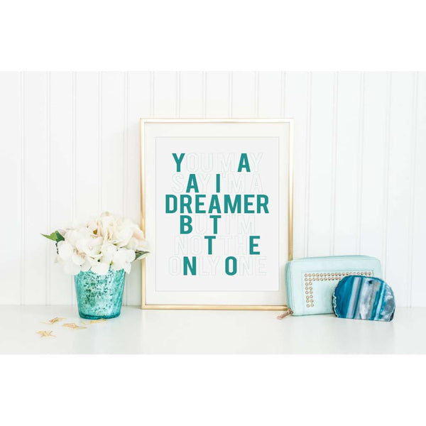 You say I'm a dreamer but I'm not the only one, by Black & Type. Australian Art Prints. Green Door Decor.  www.greendoordecor.com.au