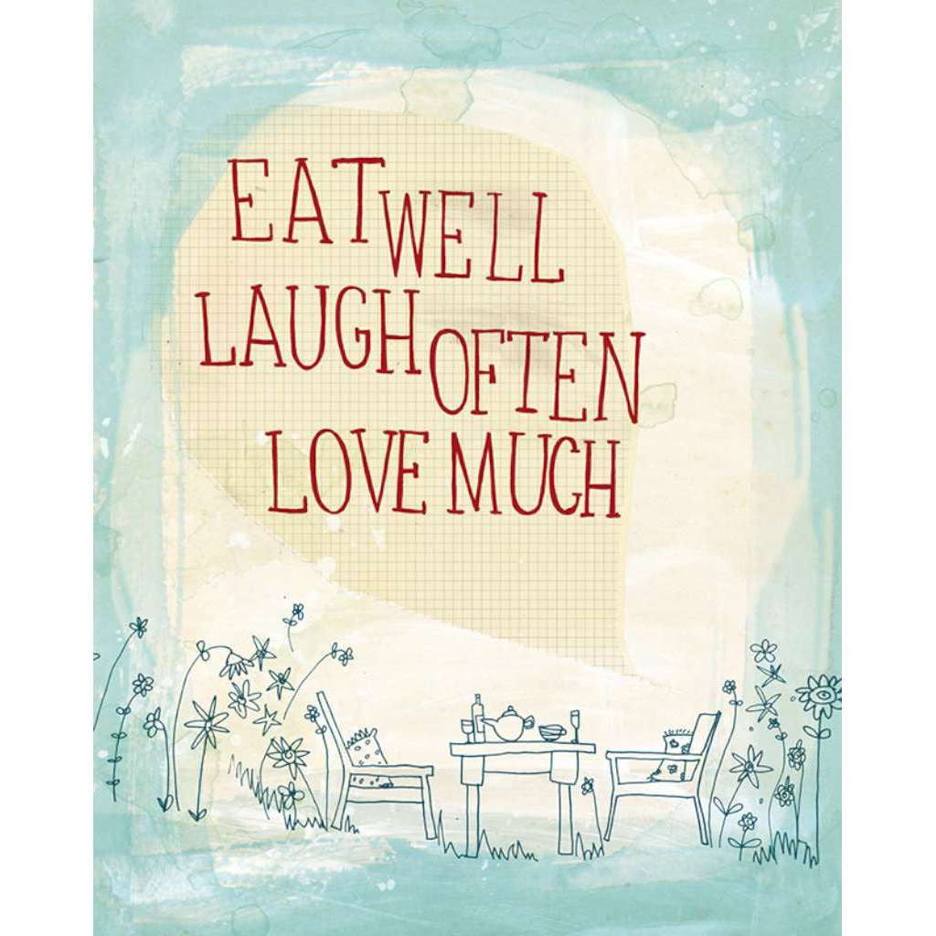 Eat Well, Laugh Often, Love Much - unframed - by Paula Mills Art. Australian Art Prints. Green Door Decor. www.greendoordecor.com.au