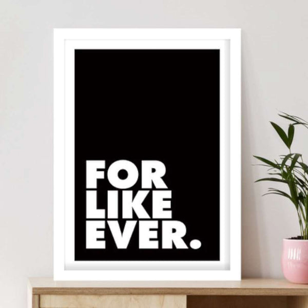'For Like Ever' Print