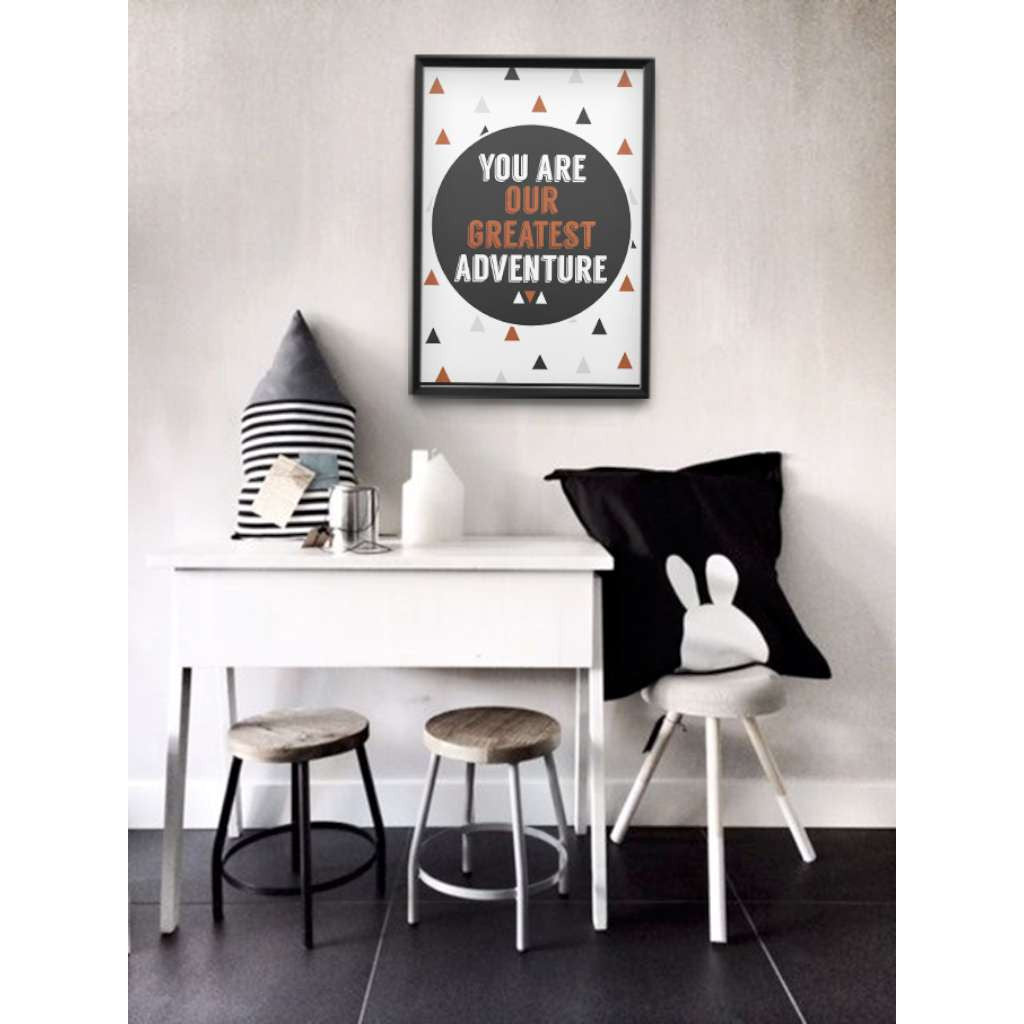 You are our Greatest Adventure, by Black & Type. Australian Art Prints. Green Door Decor.  www.greendoordecor.com.au