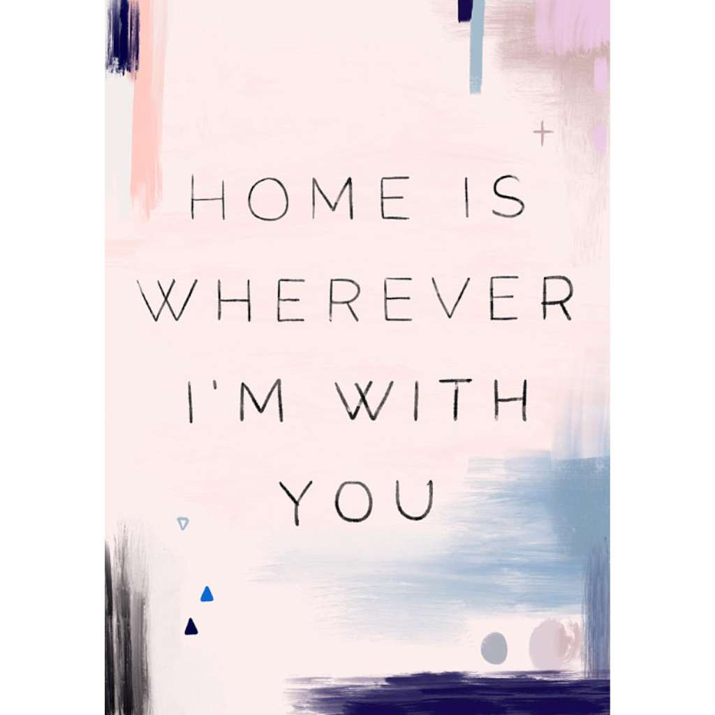 Home Is Wherever I'm With You Print 1, by My Hidden Forest. Australian Art Prints. Green Door Decor. www.greendoordecor.com.au