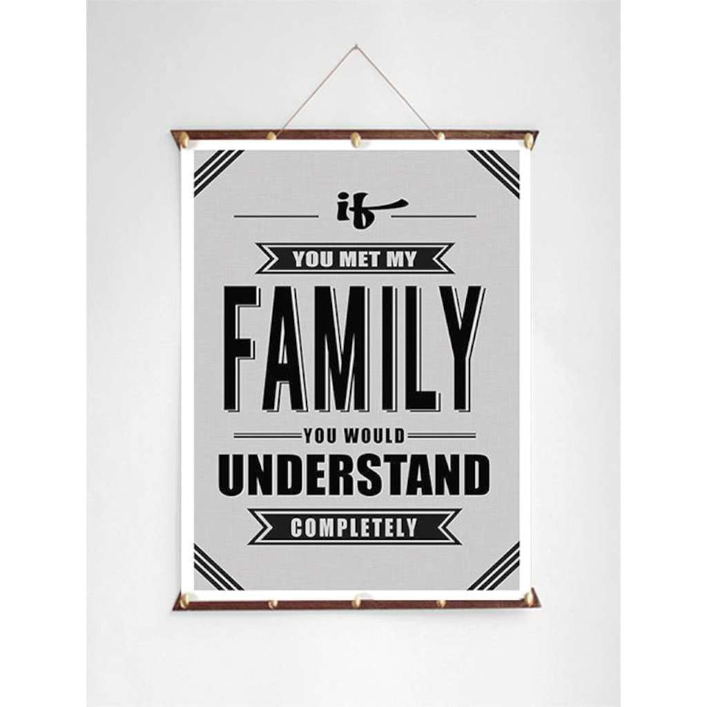 If you Met my Family, You Would Understand Completely, by Black & Type. Australian Art Prints. Green Door Decor.  www.greendoordecor.com.au