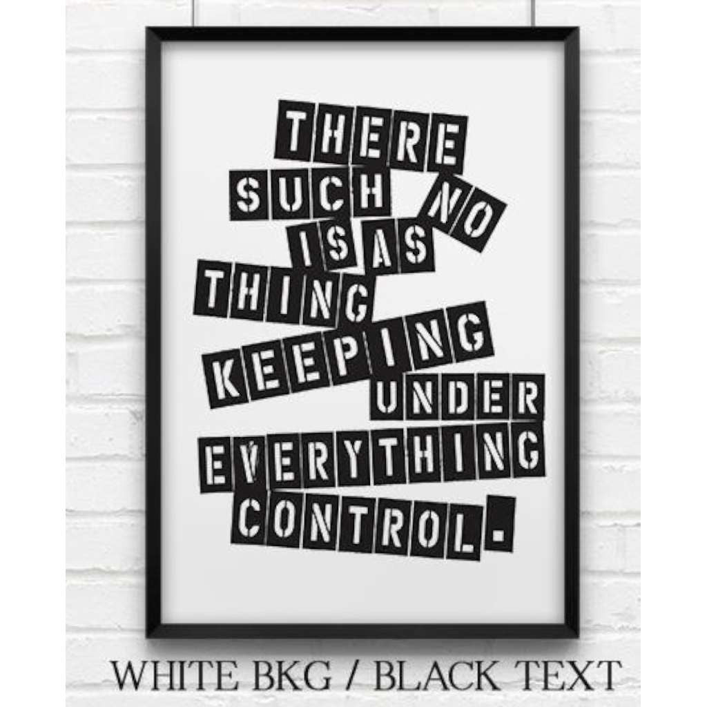 There's No Such Thing As Keeping Everything Under Control, by Black & Type. Australian Art Prints. Green Door Decor.  www.greendoordecor.com.au