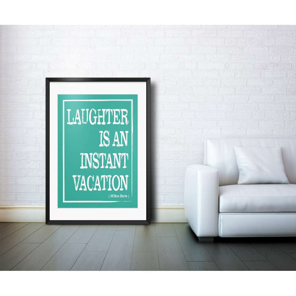 Laughter is an Instant Vacation, by Black & Type. Australian Art Prints. Green Door Decor.  www.greendoordecor.com.au