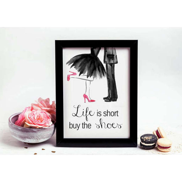 Life is Short, Buy the Shoes