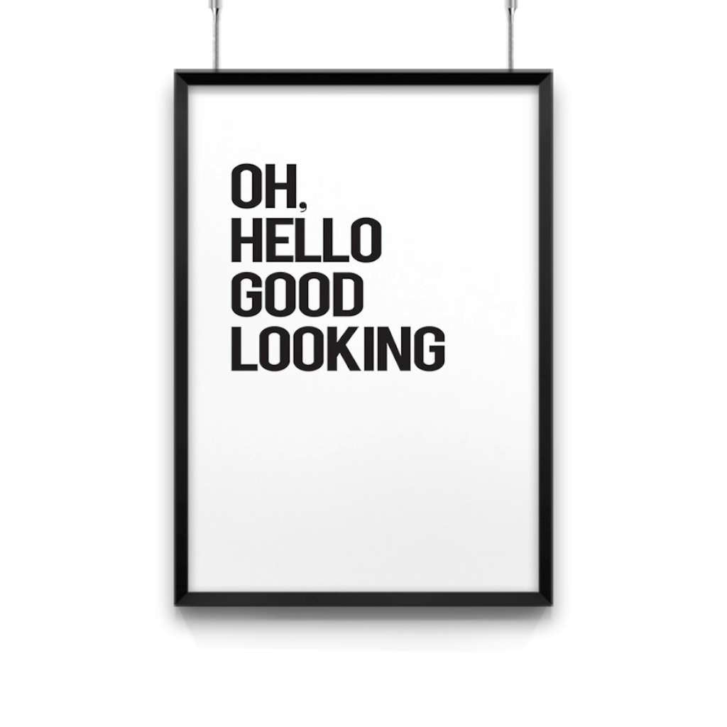 Oh, Hello Good Looking, by Black & Type. Australian Art Prints. Green Door Decor.  www.greendoordecor.com.au