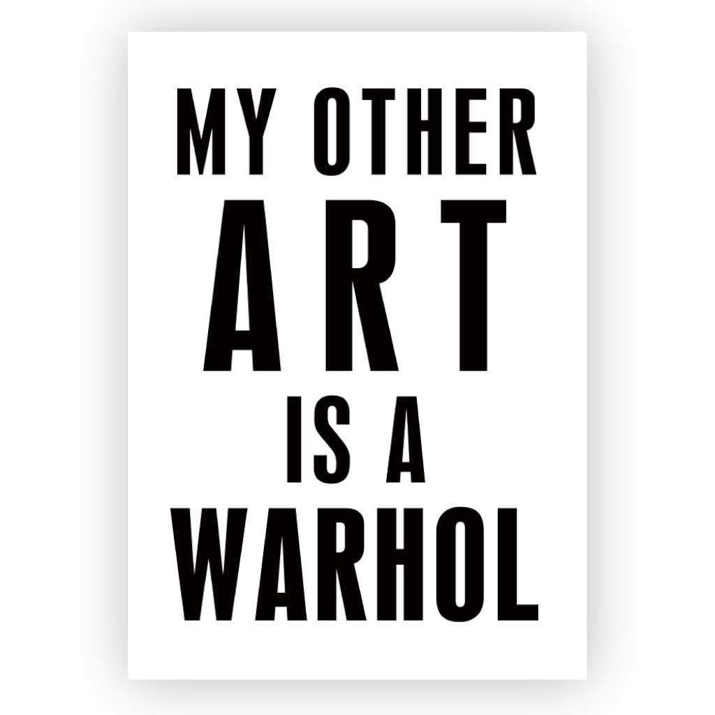 'My Other Art is a Warhol' Print