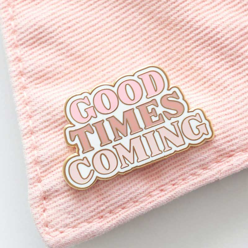 Alphabet Bags Good Times Coming Pin