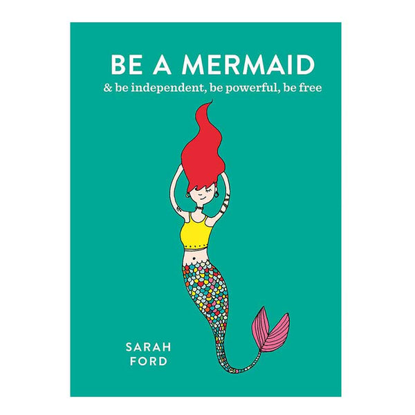 Be a Mermaid and Be Independent, Be Powerful, Be Free