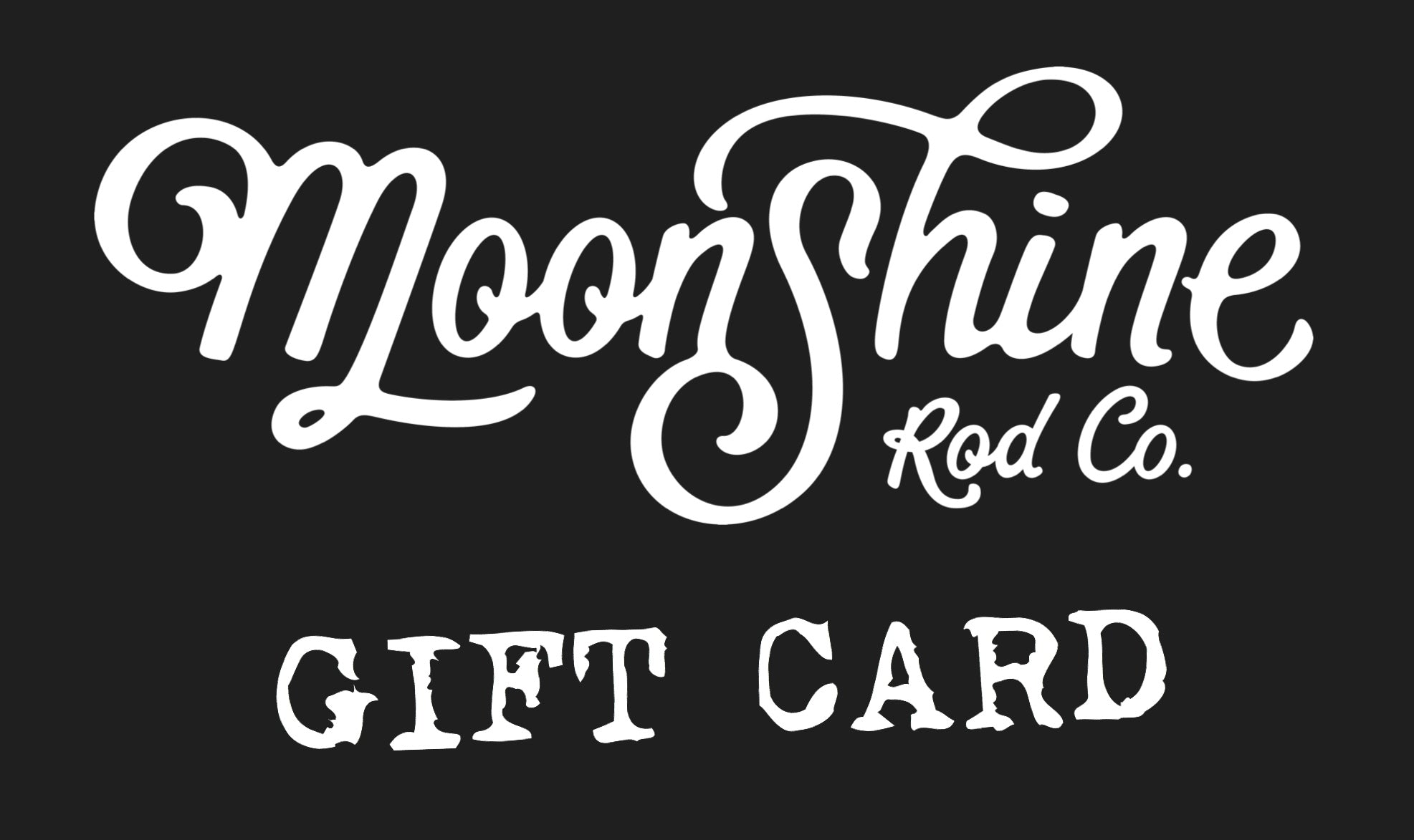 Moonshine Rods Gift Cards