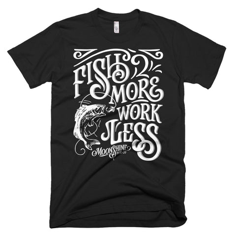 Fish More Work Less Moonshine T-Shirt
