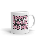 """Don't Talk to Me"" Mug"