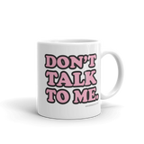 "Adorned By Chi 11oz ""Don't Talk to Me"" Mug"
