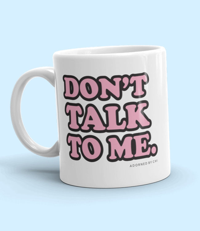 "Adorned By Chi ""Don't Talk to Me"" Mug"