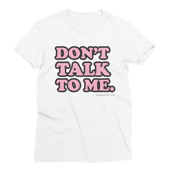 "Adorned By Chi S ""Don't Talk to Me"" Women's Short Sleeve T-Shirt"