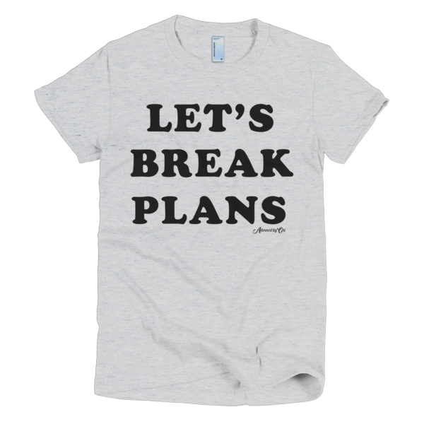 "Adorned By Chi Ash Grey / S ""Let's Break Plans"" Short sleeve women's t-shirt (More Colors)"