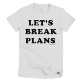 """Let's Break Plans"" Short sleeve women's t-shirt (More Colors)"