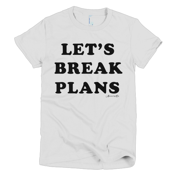 "Adorned By Chi White / S ""Let's Break Plans"" Short sleeve women's t-shirt (More Colors)"