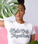 """Let's Cry Together"" Short-Sleeve Unisex T-Shirt"