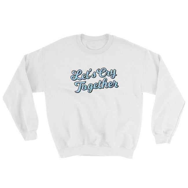 "Adorned By Chi White / S ""Let's Cry Together"" Unisex Sweatshirt"